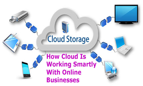 How Cloud Is Working Smartly With Online Businesses