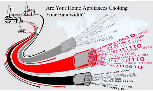 Are Your Home Appliances Choking Your Bandwidth?
