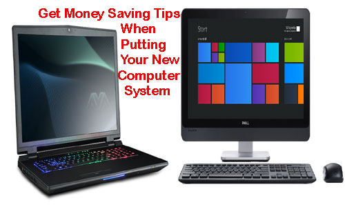 Get Money Saving Tips When Putting Your New Computer System