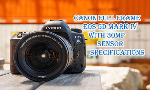 Canon Full Frame EOS 5D Mark IV With 30MP Sensor Specifications