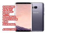 Samsung Galaxy S8 & S8+ With Powerful Processor & Personal Assistant