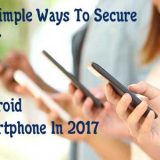 10 Simple Ways To Secure Your Android Smartphone In 2017