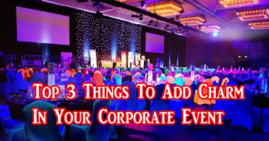 Top 3 Things To Add Charm In Your Corporate Event