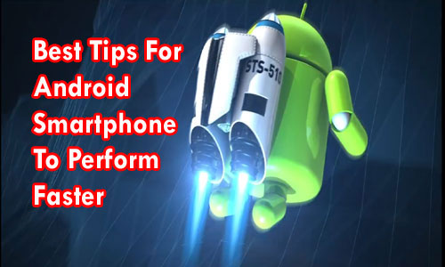 Best Tips For Android Smartphone To Perform Faster