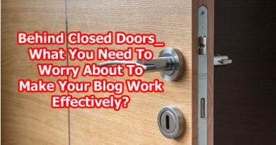 Behind Closed Doors_ What You Need To Worry About To Make Your Blog Work Effectively?