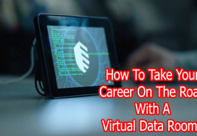 How To Take Your Career On The Road With A Virtual Data Room?