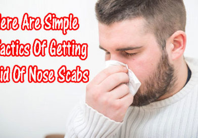 Here Are Simple Tactics Of Getting Rid Of Nose Scabs