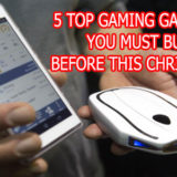 5 TOP GAMING GADGETS YOU MUST BUY BEFORE THIS CHRISTMAS
