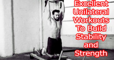 Excellent Unilateral Workouts To Build Stability and Strength