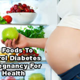 Eat 6 Foods To Control Diabetes In Pregnancy For Good Health
