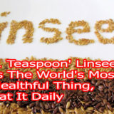 '1 Teaspoon' Linseed Is The World's Most Healthful Thing, Eat It Daily