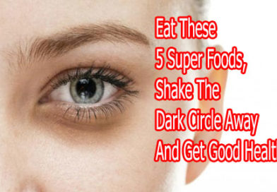 Eat These 5 Super Foods, Shake The Dark Circle Away And Get Good Health